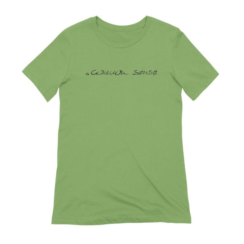 it's Common Sense Women's T-Shirt by it's Common Sense