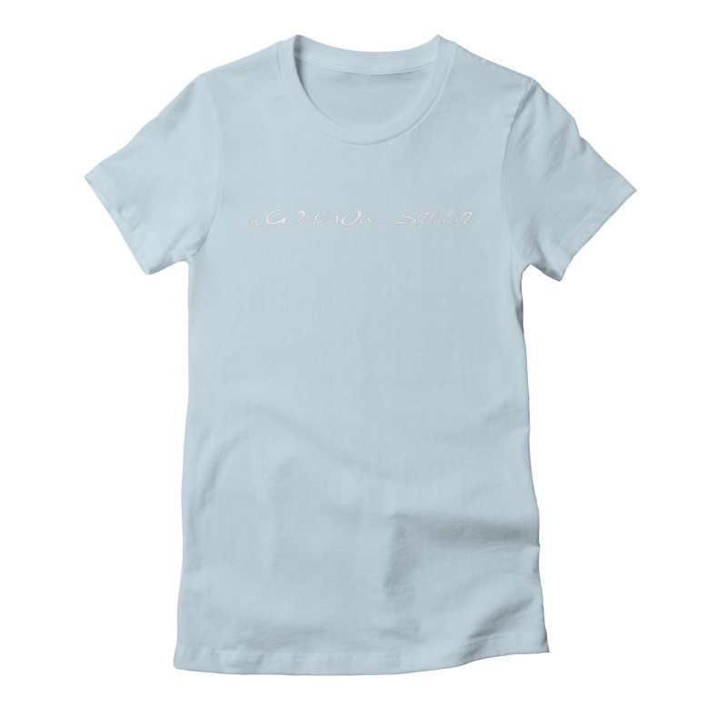 it's white, Common Sense Women's T-Shirt by it's Common Sense
