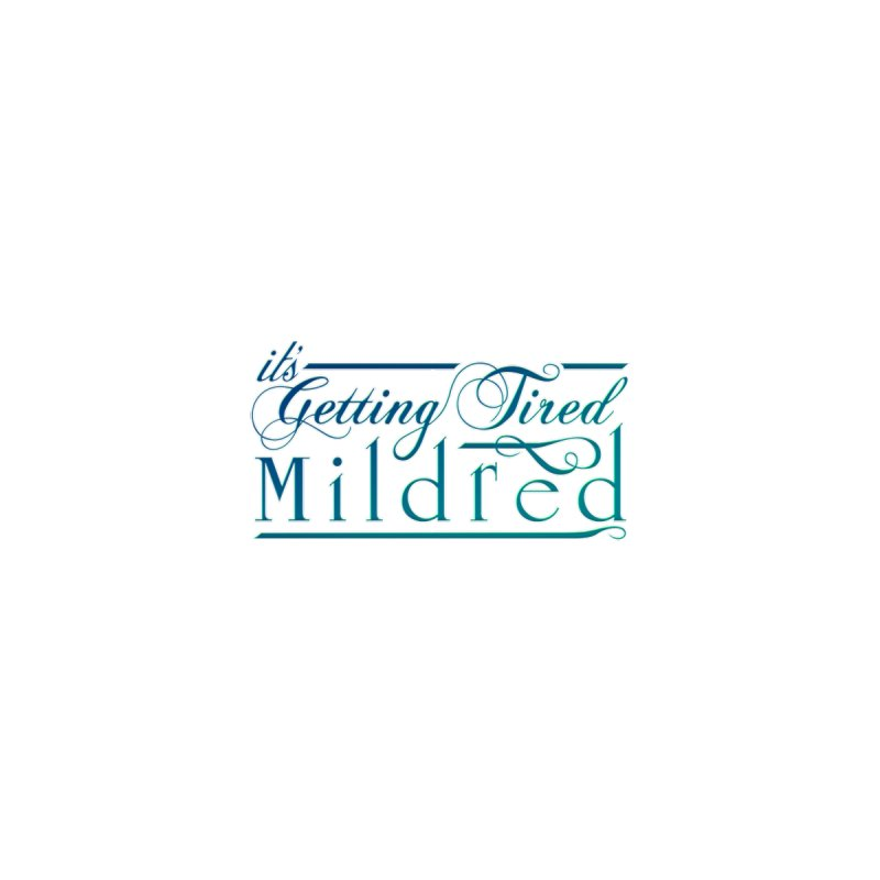 'It's Getting Tired Mildred' Logo -  CLASSIC by It's Getting Tired Mildred