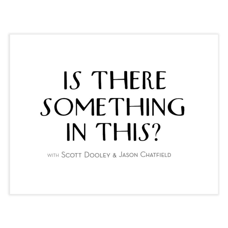 Is There Something In This? Home Fine Art Print by Is There Something In This? Official Merch Store