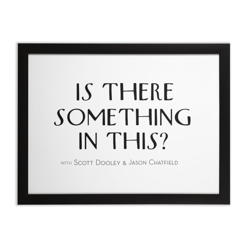 Is There Something In This? Home Framed Fine Art Print by Is There Something In This? Official Merch Store