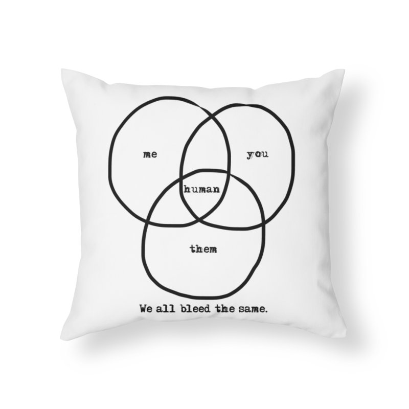 We All Bleed The Same Home Throw Pillow by itslexie's Artist Shop
