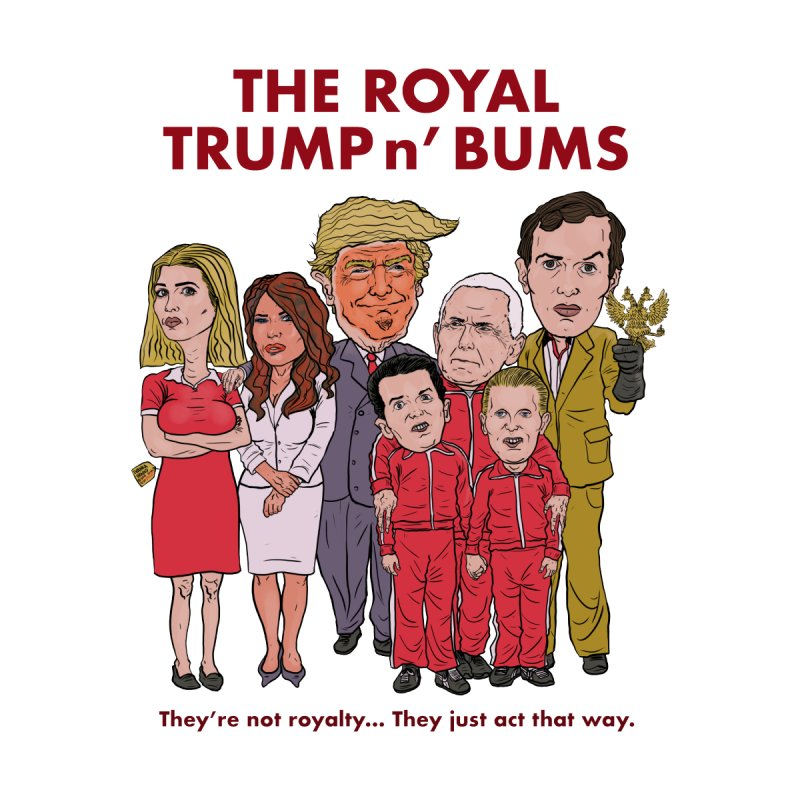 The Royal TRUMP n' BUMS by Ivan Ehlers' Artist Shop