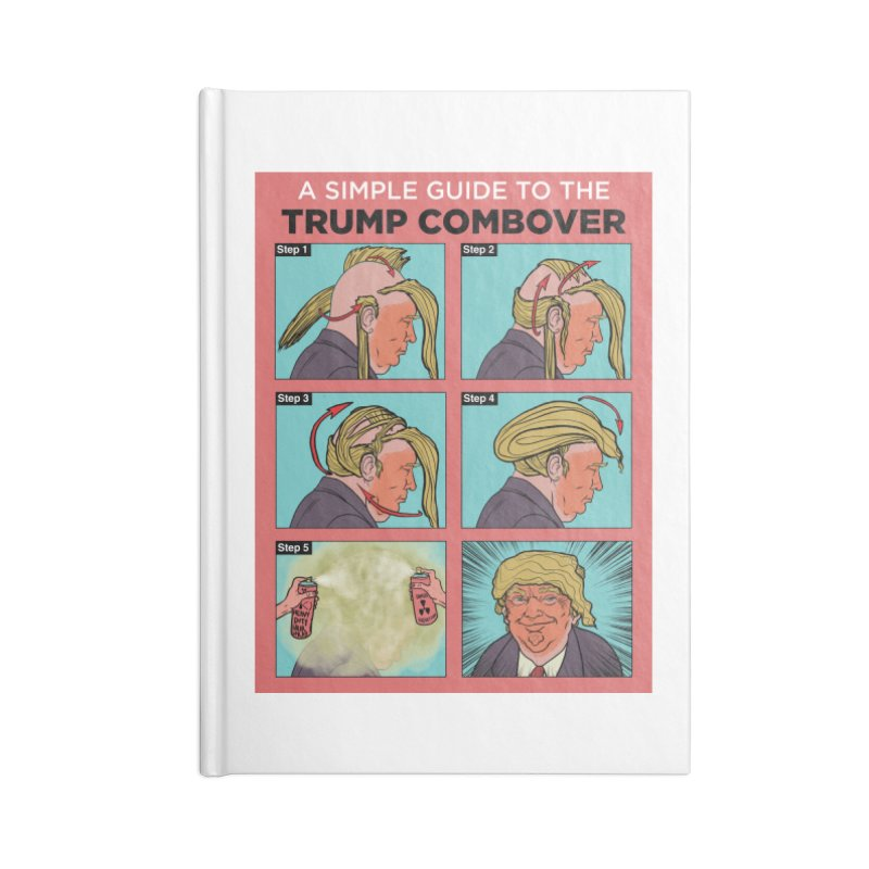 A SIMPLE GUIDE TO THE TRUMP COMBOVER Accessories Lined Journal Notebook by Ivan Ehlers' Artist Shop