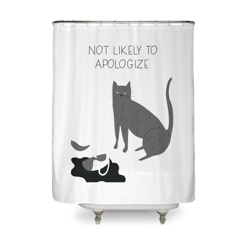 Not likely to apologize Home Shower Curtain by ivvch's Artist Shop