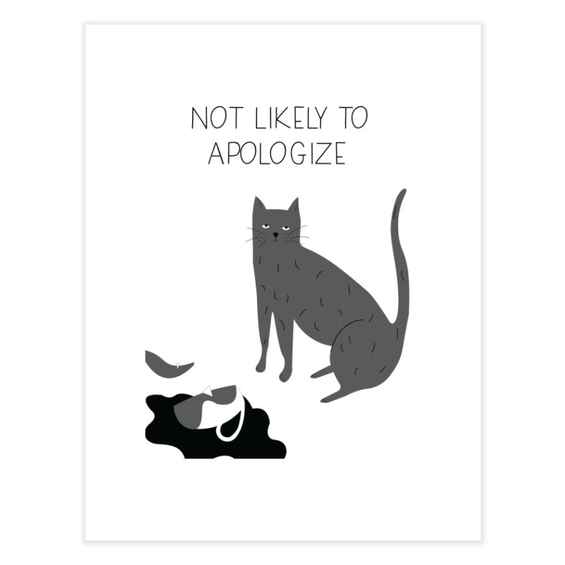 Not likely to apologize Home Fine Art Print by ivvch's Artist Shop