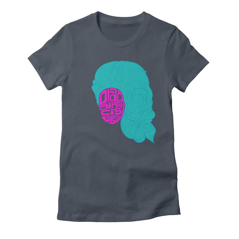 Drag ain't 4 Cissies Women's T-Shirt by Izzy Berdan's Artist Shop