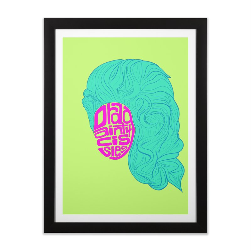 Drag ain't 4 Cissies Home Framed Fine Art Print by izzyberdan's Artist Shop
