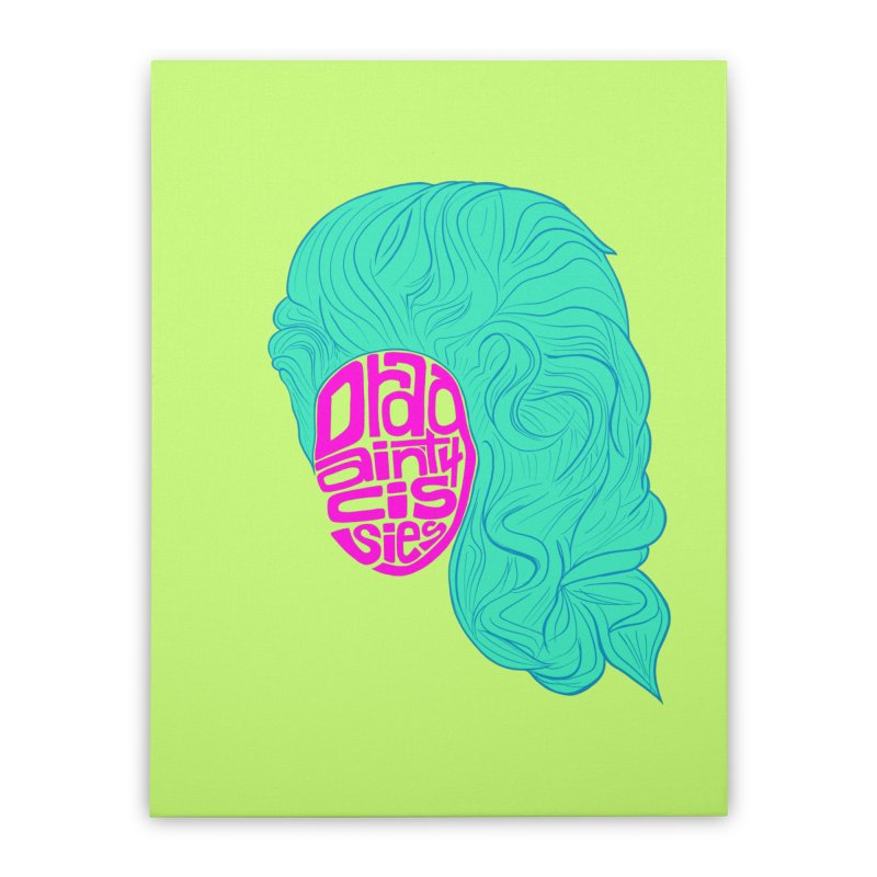 Drag ain't 4 Cissies Home Stretched Canvas by Izzy Berdan's Artist Shop