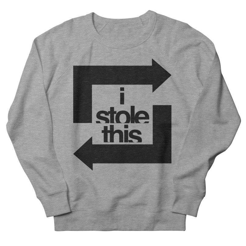i stole this idea Women's French Terry Sweatshirt by izzyberdan's Artist Shop