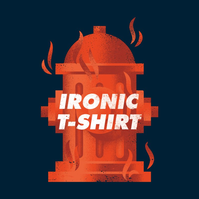 Ironic T-Shirt by Jeremy Martinez