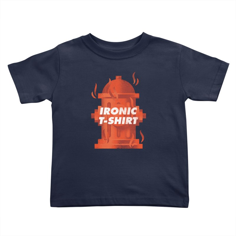 Ironic T-Shirt Kids Toddler T-Shirt by Jeremy Martinez