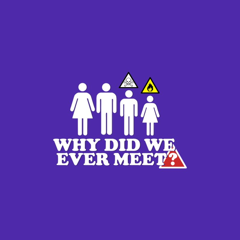 Why Did We Ever Meet? Women's T-Shirt by Jabroni U Network Store