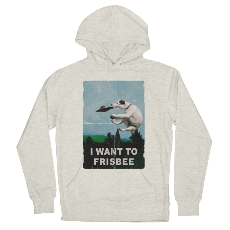 I want Frisbee Men's French Terry Pullover Hoody by jackduarte's Artist Shop
