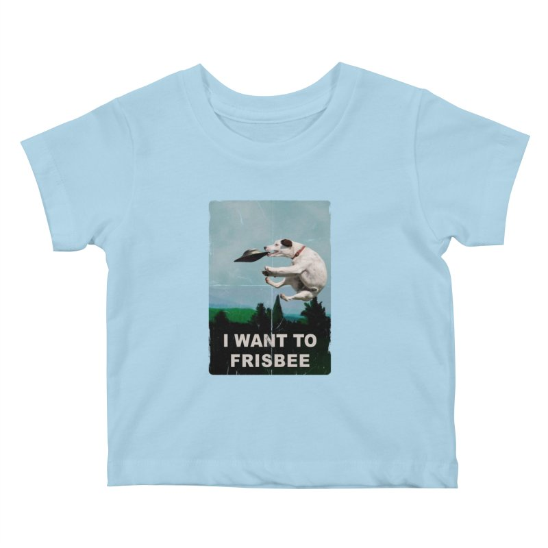 I want Frisbee Kids Baby T-Shirt by jackduarte's Artist Shop