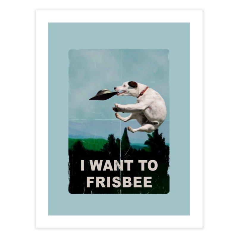 I want Frisbee Home Fine Art Print by jackduarte's Artist Shop