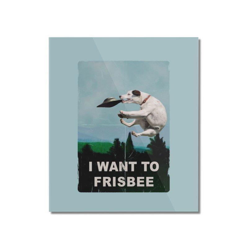 I want Frisbee Home Mounted Acrylic Print by jackduarte's Artist Shop