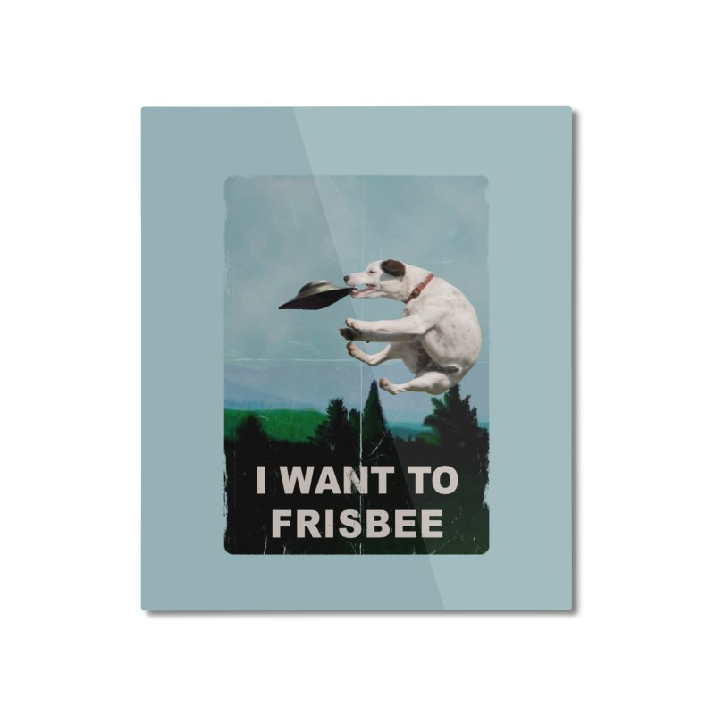 I want Frisbee Home Mounted Aluminum Print by jackduarte's Artist Shop