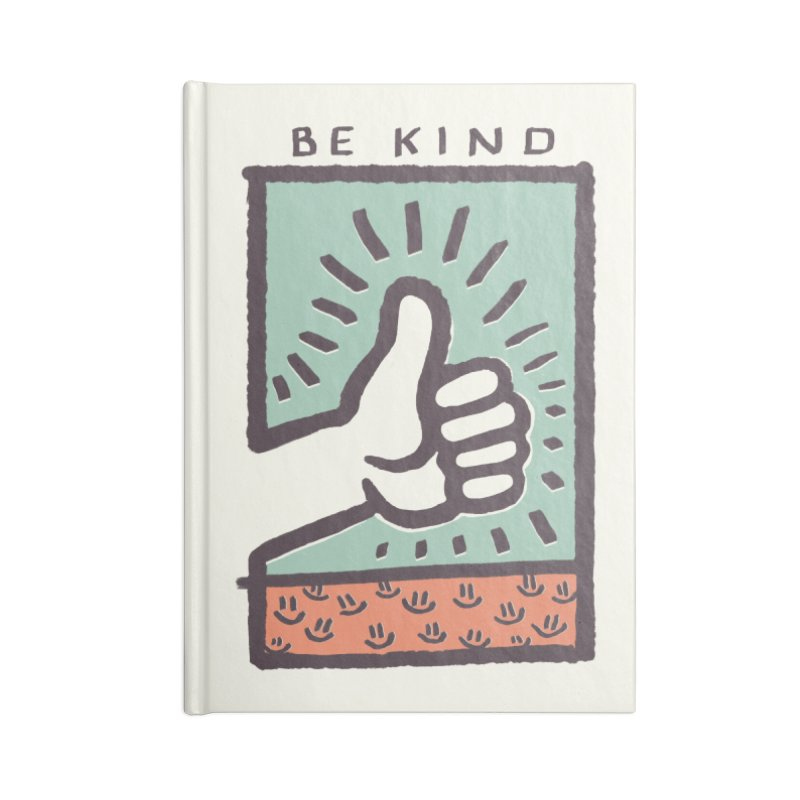 Be Kind Accessories Notebook by jackduarte's Artist Shop