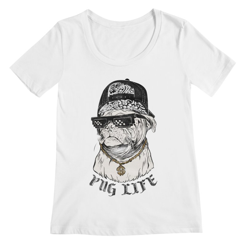 Pug life Women's Regular Scoop Neck by jackduarte's Artist Shop