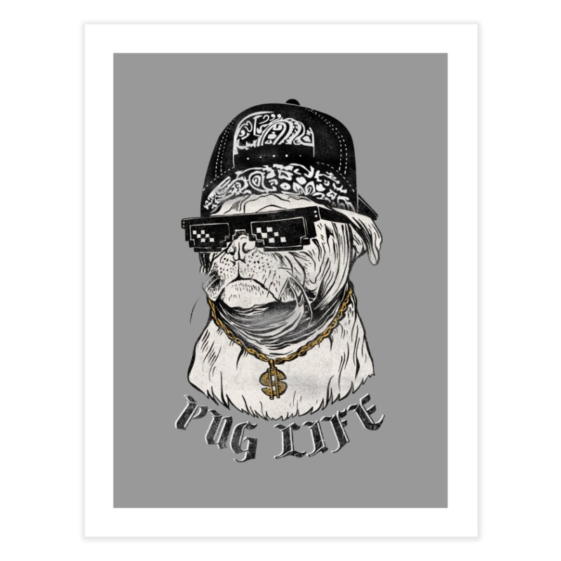 Pug life Home Fine Art Print by jackduarte's Artist Shop