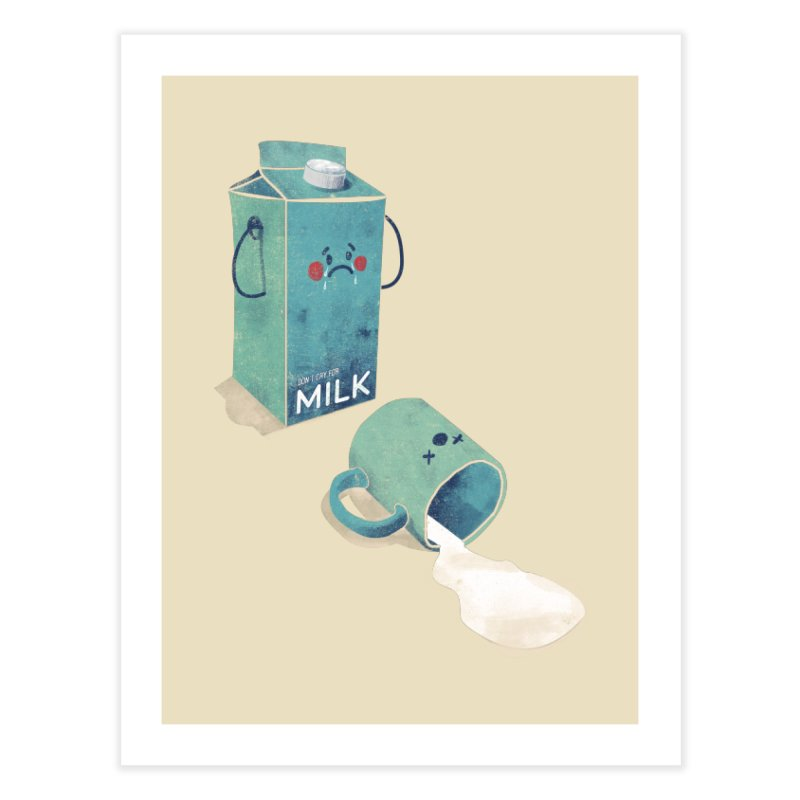 Don't cry for milk Home Fine Art Print by jackduarte's Artist Shop
