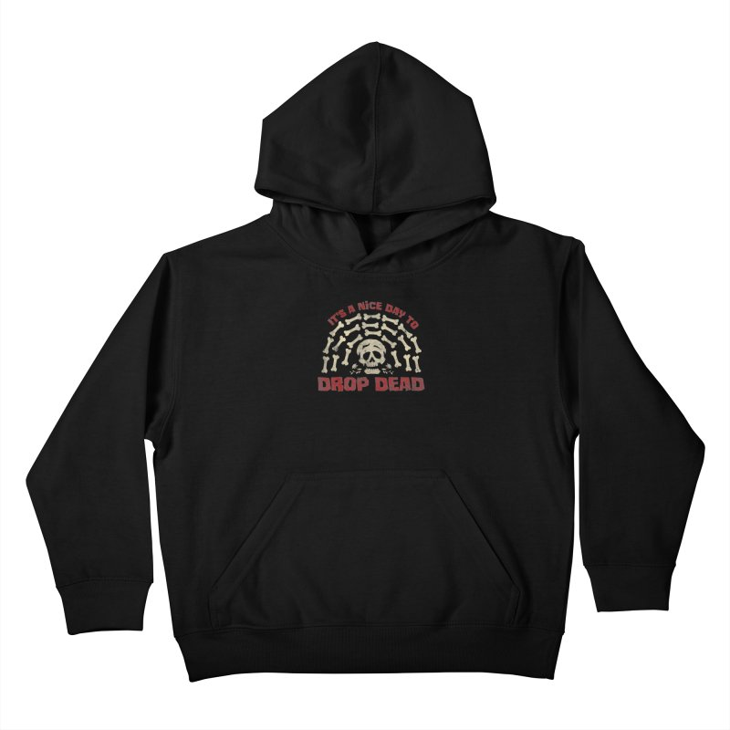 It's A Nice Day To Drop Dead Kids Pullover Hoody by JCP Designs - Original Designs by Jacob C. Paul