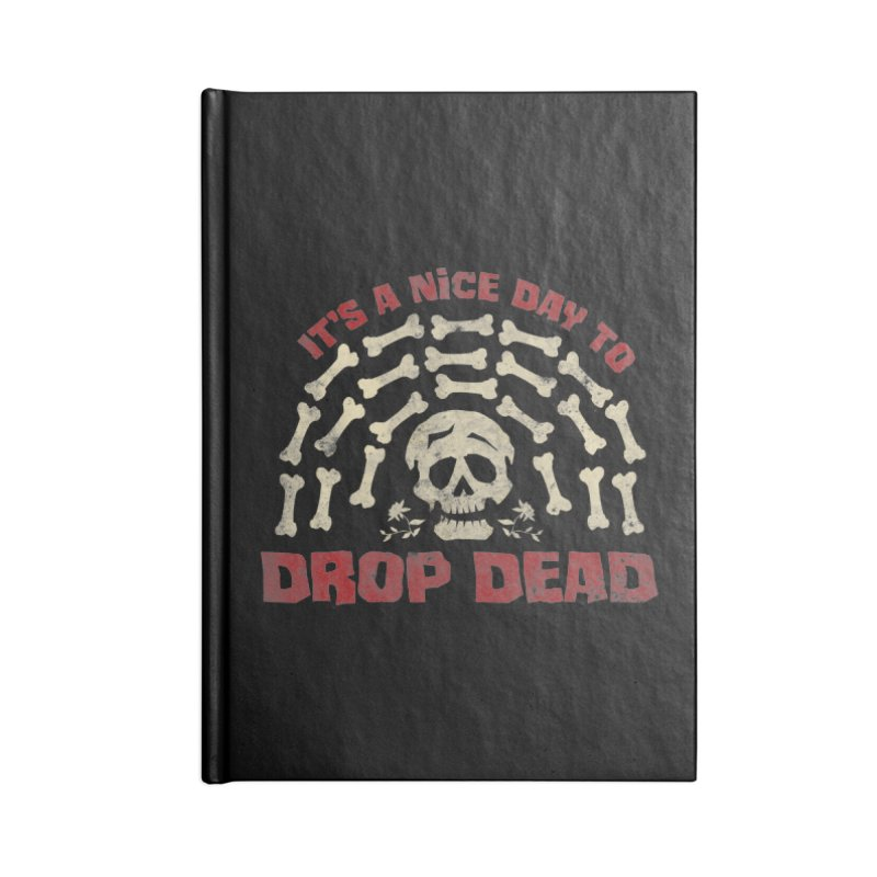 It's A Nice Day To Drop Dead Accessories Notebook by JCP Designs - Original Designs by Jacob C. Paul