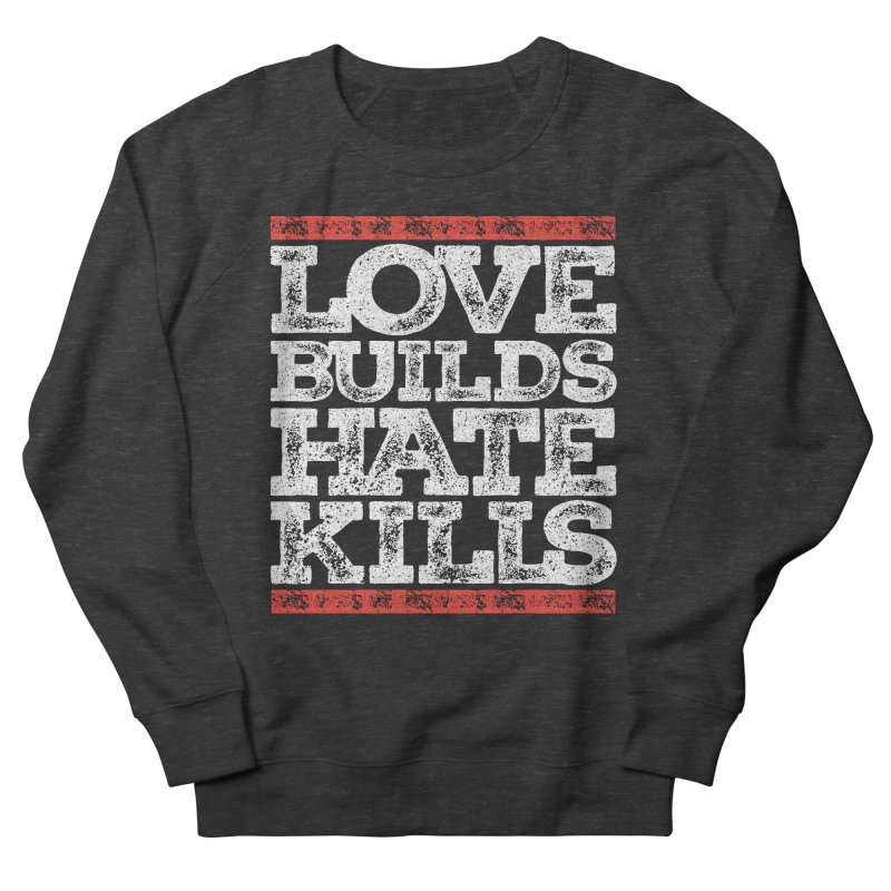 Love Builds Men's French Terry Sweatshirt by JADED ETERNAL