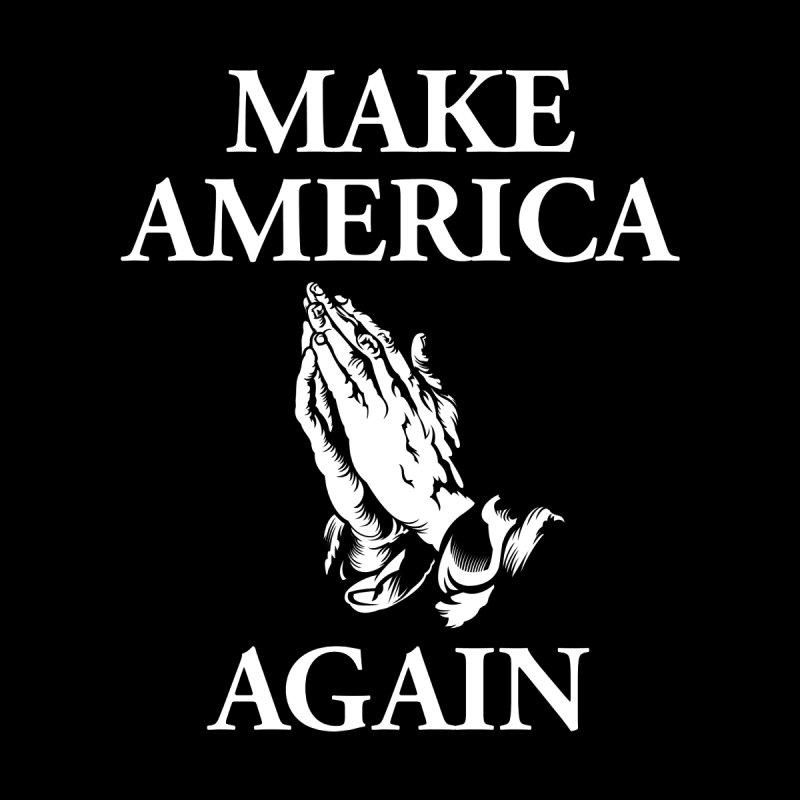 Make America Pray Again   by JADED ETERNAL