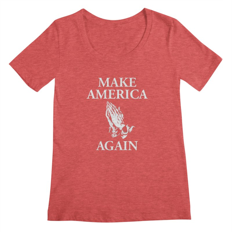 Make America Pray Again Women's Regular Scoop Neck by JADED ETERNAL