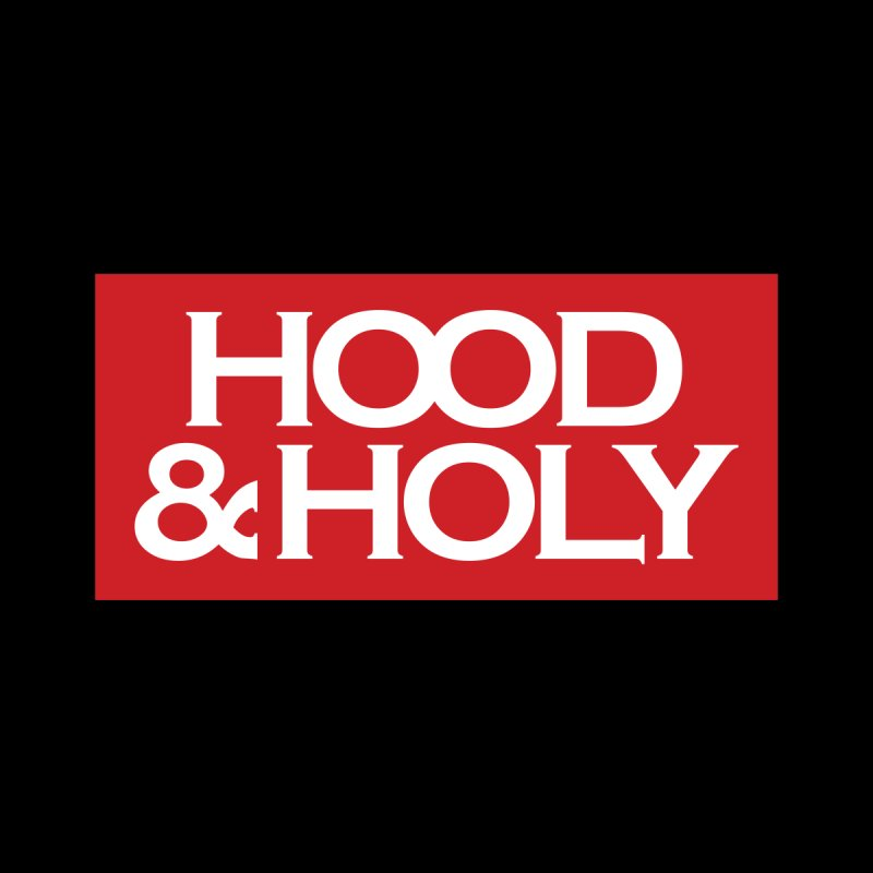 Hood & Holy   by JADED ETERNAL