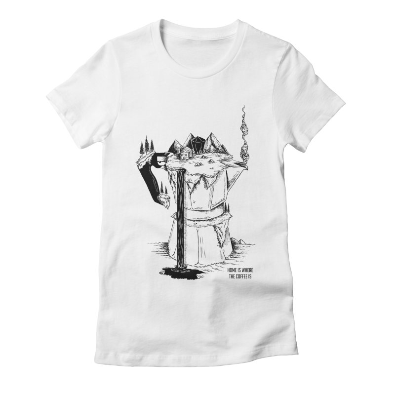 Home Is Where The Coffee Is Women's Fitted T-Shirt by jailbreakarts's Artist Shop