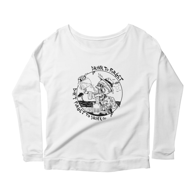 Drink To Forget Women's Longsleeve Scoopneck  by JailbreakArts's Artist Shop
