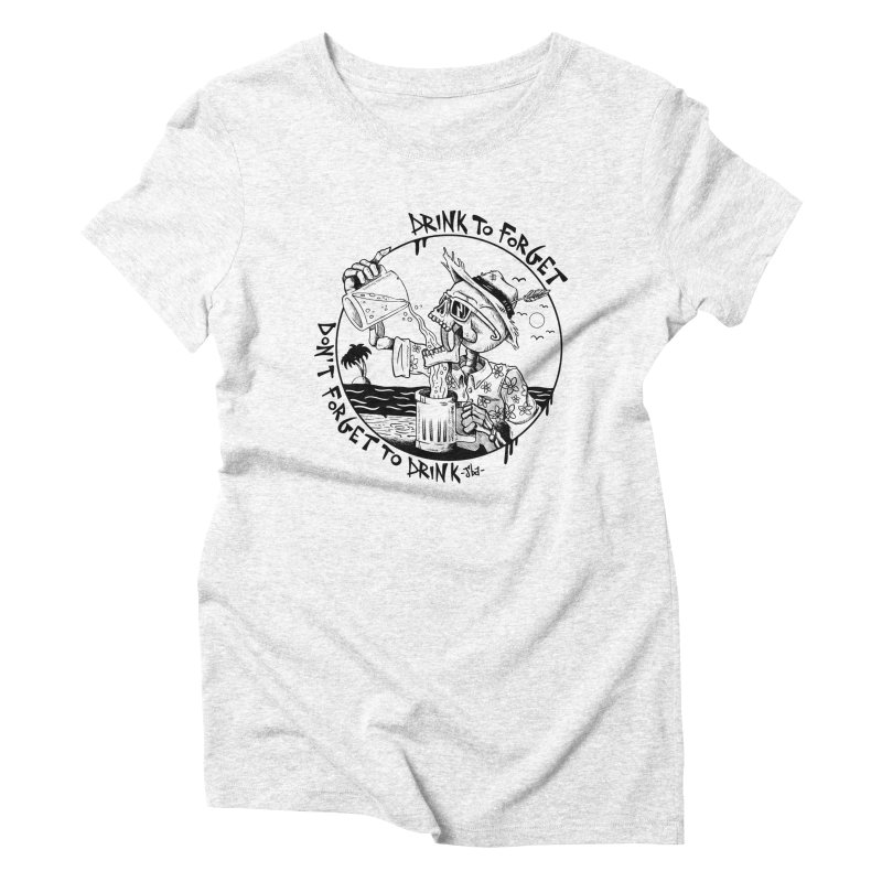 Drink To Forget Women's Triblend T-shirt by JailbreakArts's Artist Shop