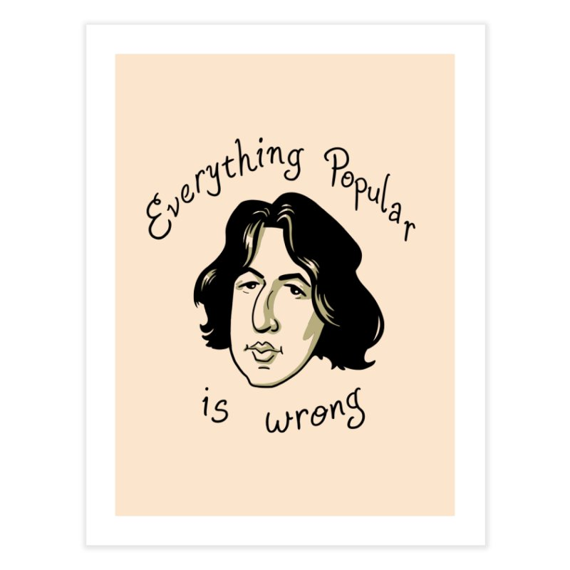 Everything Popular Is Wrong Home Fine Art Print by Jake Giddens' Shop