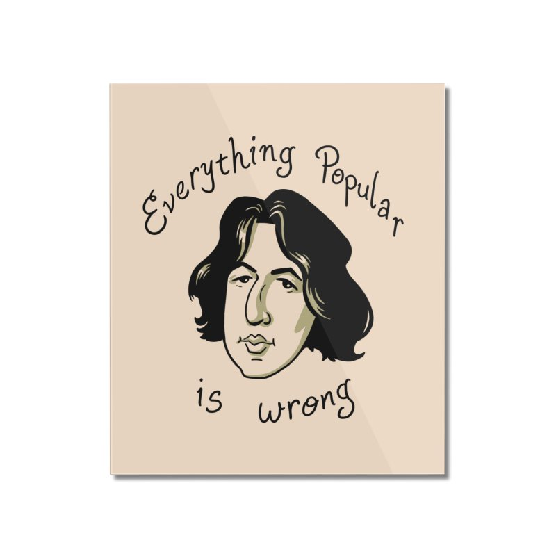 Everything Popular Is Wrong Home Mounted Acrylic Print by Jake Giddens' Shop