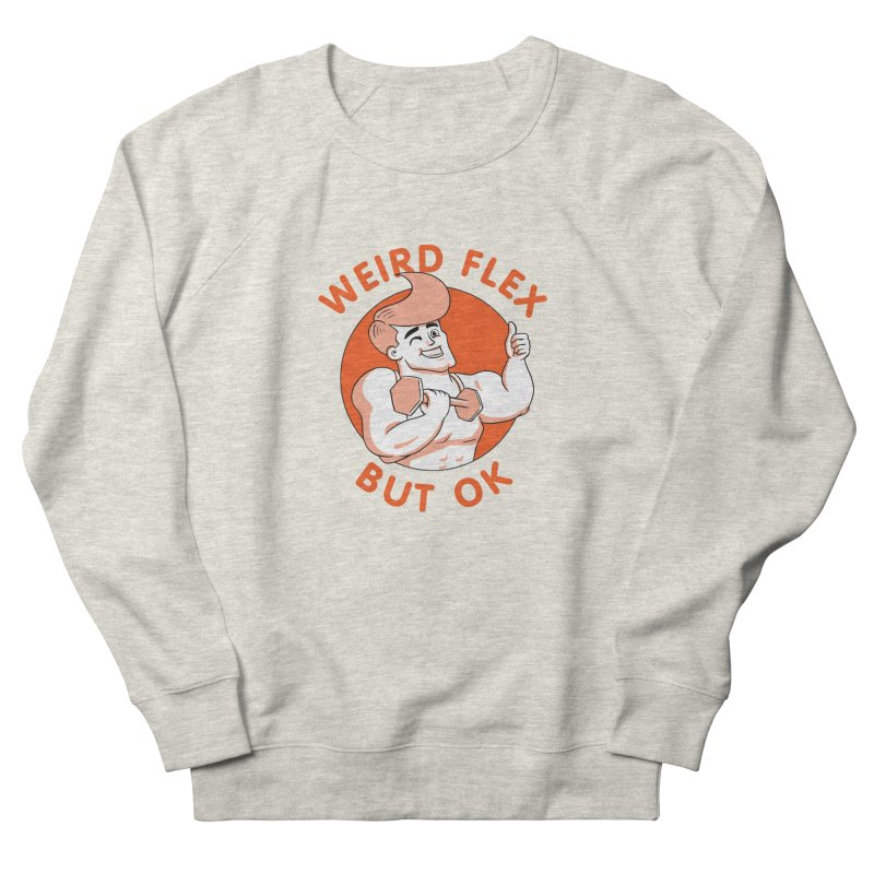 Weird Flex But OK Women's French Terry Sweatshirt by Jake Giddens' Shop