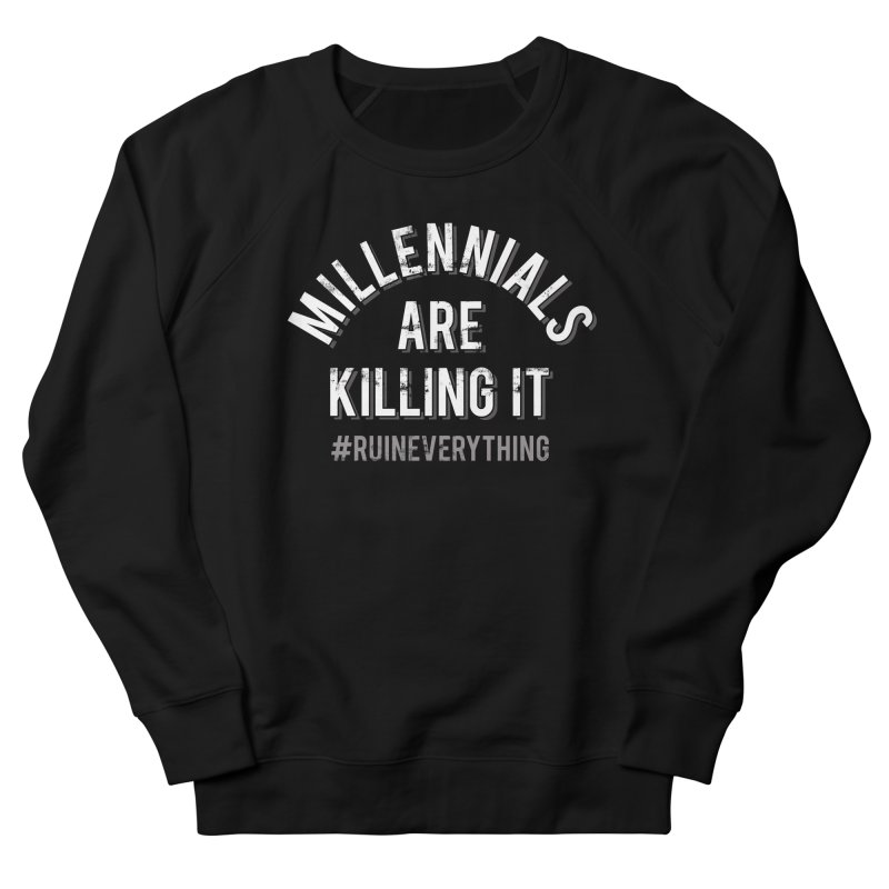 Millennials Are Killing It Women's French Terry Sweatshirt by Jake Giddens' Shop