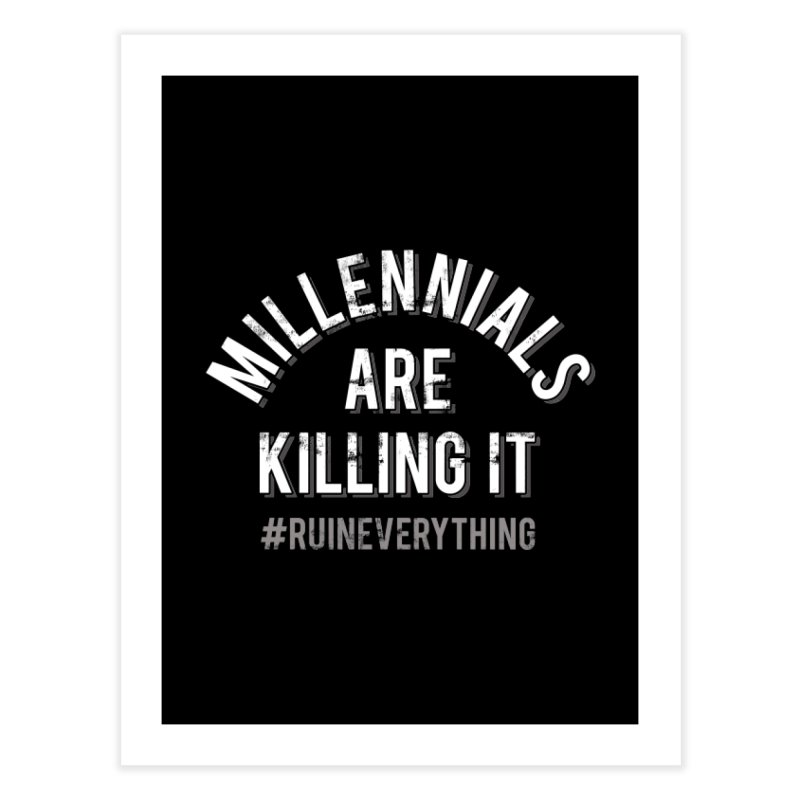 Millennials Are Killing It Home Fine Art Print by Jake Giddens' Shop
