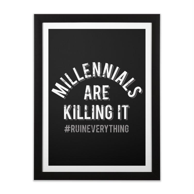 Millennials Are Killing It Home Framed Fine Art Print by Jake Giddens' Shop