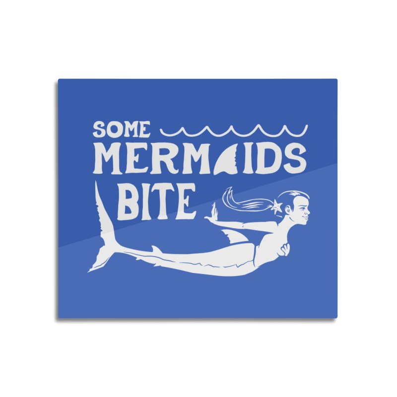 Some Mermaids Bite Home Mounted Aluminum Print by Jake Giddens' Shop