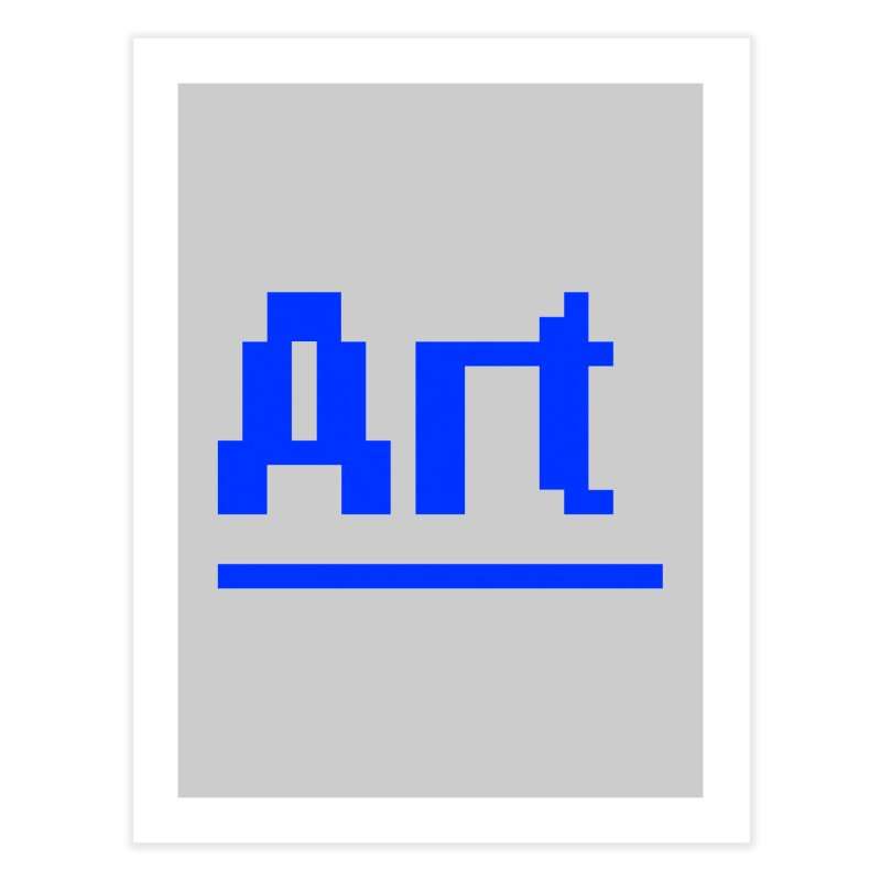Art Home Fine Art Print by Make with Jake Nickell, The Coolest Dude on Earth!