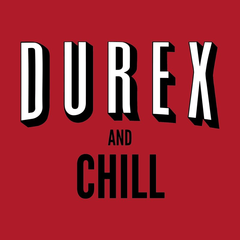 Durex and Chill Women's T-Shirt by JalbertAMV's Artist Shop