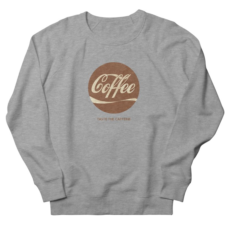 Taste the Caffeine Women's Sweatshirt by JalbertAMV's Artist Shop