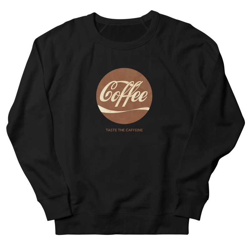 Taste the Caffeine Women's French Terry Sweatshirt by JalbertAMV's Artist Shop