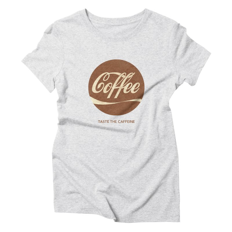 Taste the Caffeine Women's Triblend T-Shirt by JalbertAMV's Artist Shop