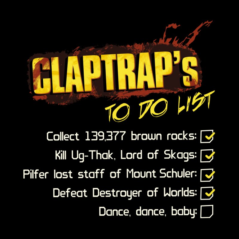 Claptrap's To Do List None  by JalbertAMV's Artist Shop