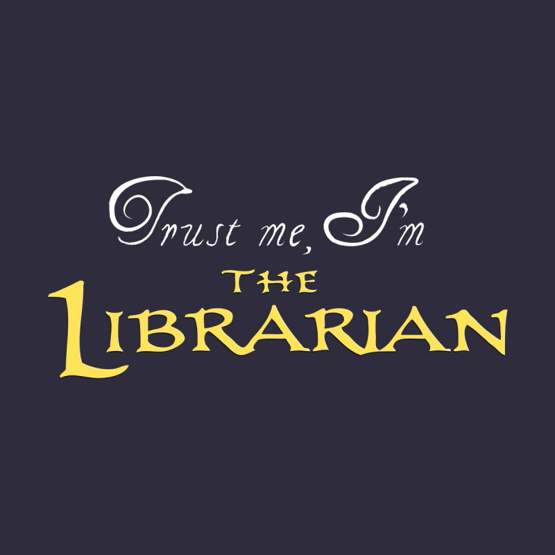 Trust Me, I'm The Librarian None  by JalbertAMV's Artist Shop