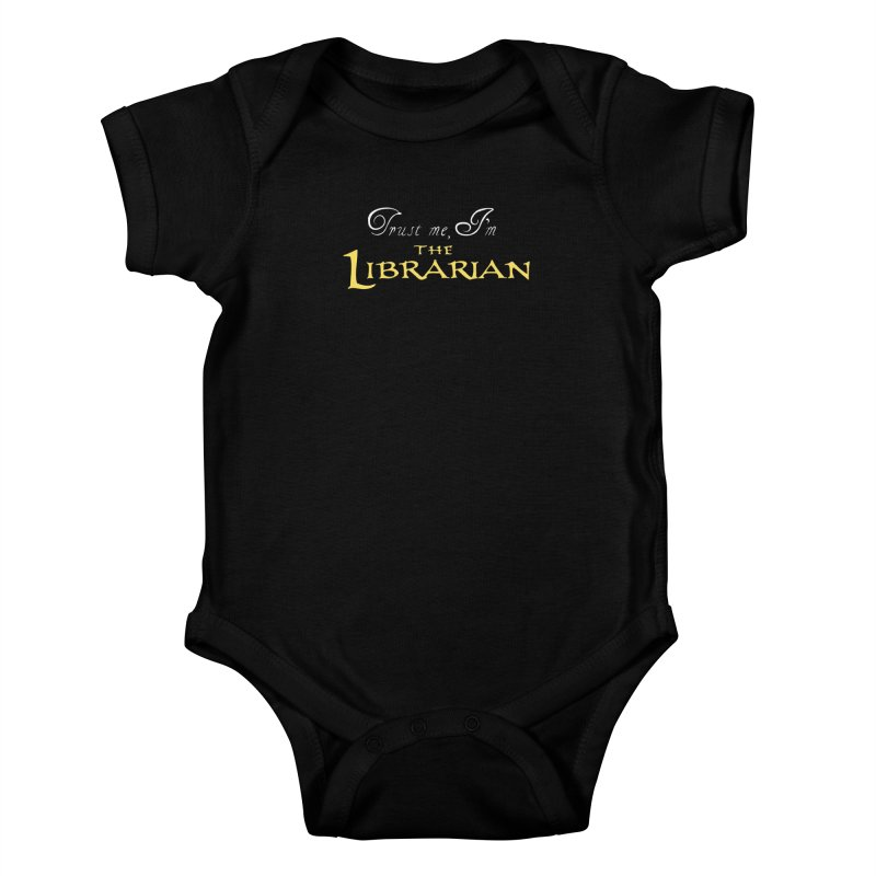 Trust Me, I'm The Librarian Kids Baby Bodysuit by JalbertAMV's Artist Shop